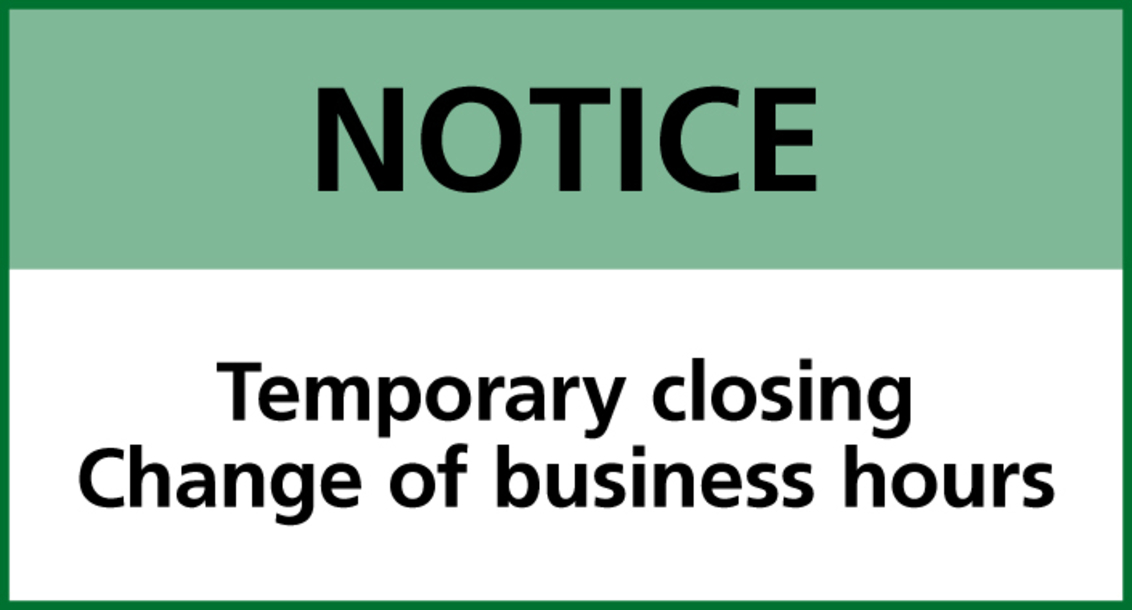 NOTICE: Temporary closing / Change of business hours