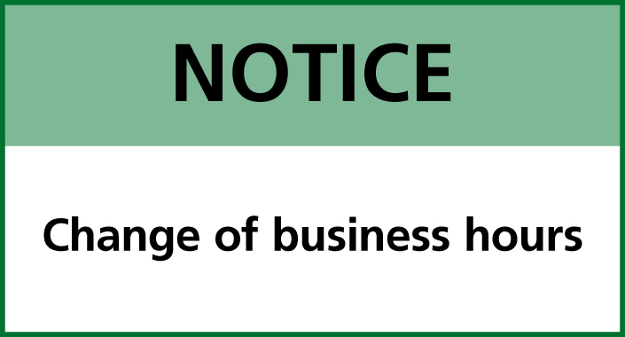 NOTICE: Change of business hours